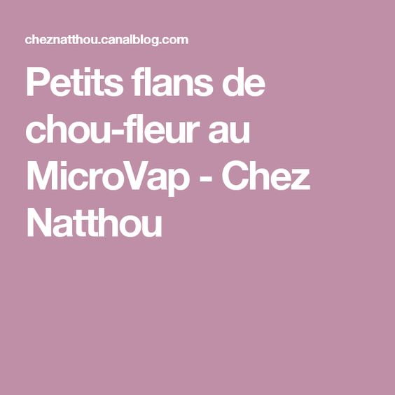 Petits flans de chou-fleur au MicroVap - Chez Natthou
