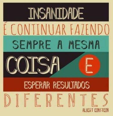 <p></p><p>Insanidade é continuar fazendo sempre a mesma coisa e esperar resultados diferentes. (Albert Einstein)</p>