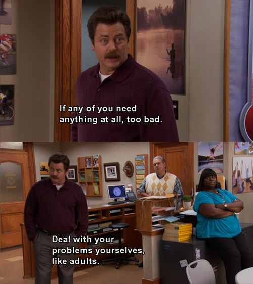 "Parks and Recreation Season Four Episode 1: I'm Leslie Knope. ""Deal with your problems yourselves like adults."":"