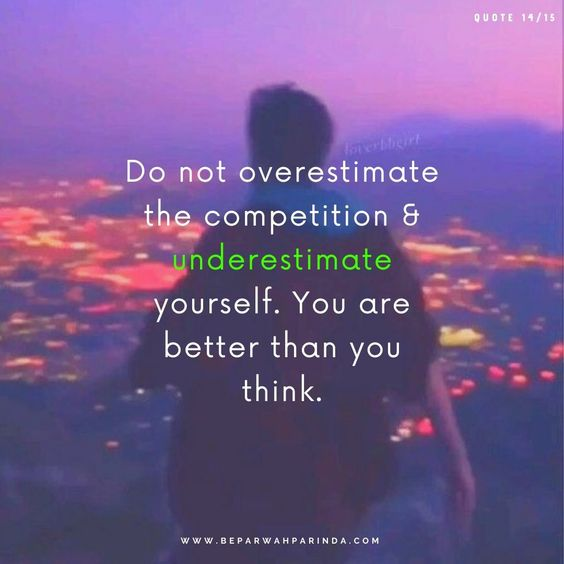 Motivation inspirational quotes Best Motivational Quotes 2020 beparwah parinda Do not overestimate the competition & underestimate yourself. You are better than you think.