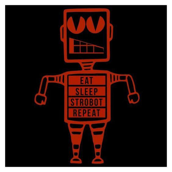 Eat. Sleep. Strobot. Repeat.