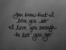 I love you enough to let you go