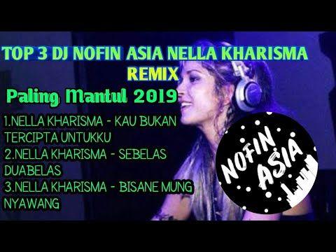 Top 3 Dj Nofin Asia Nella Kharisma Remix Full Bass Terbaru 2019