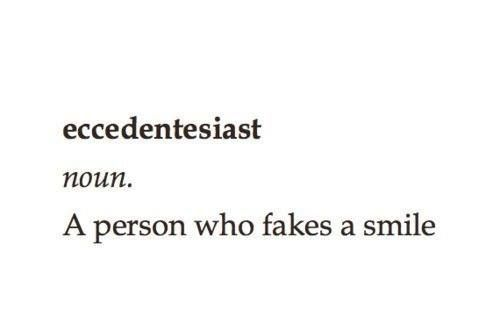 Eccedentesiat ~ (n.) ~ a person who fakes a smile