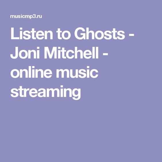 Listen to Ghosts - Joni Mitchell - online music streaming
