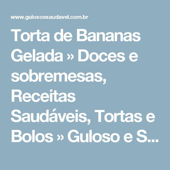 Torta de Bananas Gelada » Doces e sobremesas, Receitas Saudáveis, Tortas e Bolos » Guloso e Saudável