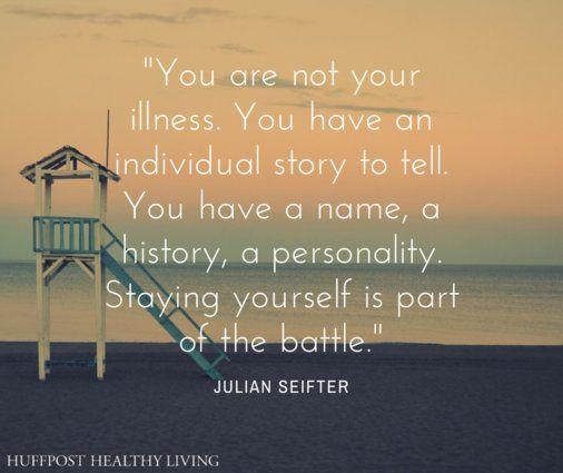 Tu não és a tua doença. Tu tens a tua história individual a contar. Tu tens um nome, uma história, uma personalidade.