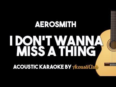 Aerosmith I Don T Wanna Miss A Thing Acoustic Guitar Karaoke Backing Karaoke Aerosmith Acoustic Guitar