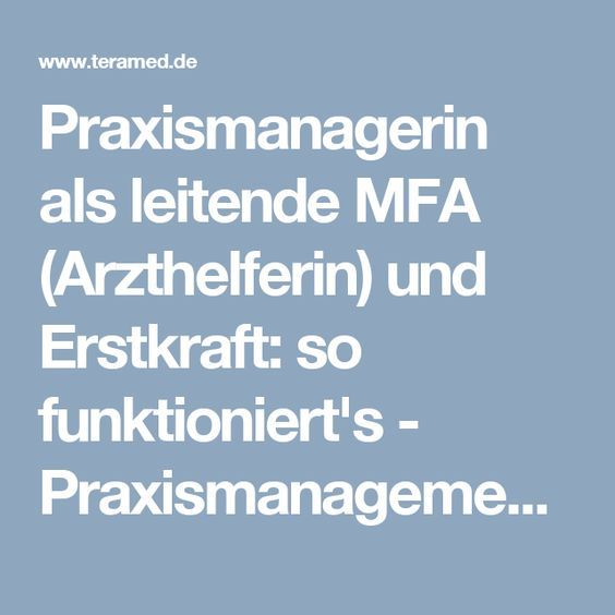 Praxismanagerin Als Leitende Mfa Arzthelferin Und Erstkraft So Funktioniert S Praxismanagement Teramed Arzt Arztpraxis Kraft