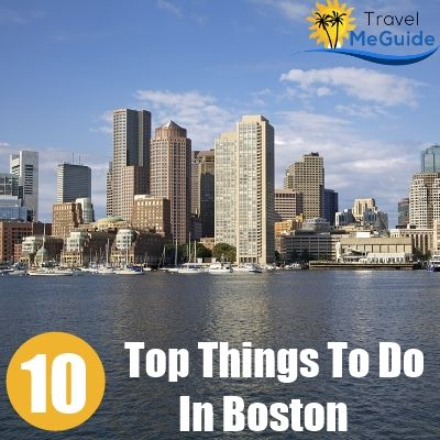 Travel Me Guide Httpwwwtravelmeguidecomtopthingstodo - 10 things to see and do in boston
