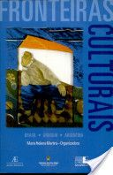 Fronteiras culturais : Brasil, Uruguai, Argentina / Maria Helena Martins, organizadora - Cotia, Brasil: Ateliê, 2002