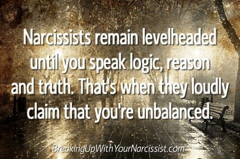 Gaslighting (ie: crazy making) - a narcissist will not admit they did wrong instead they will flip it around that it was all in your head & either insinuate that you are crazy or say it out right that you are crazy.