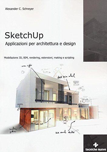 Sketchup Applicazioni Per Architettura E Design Modellazione 3d