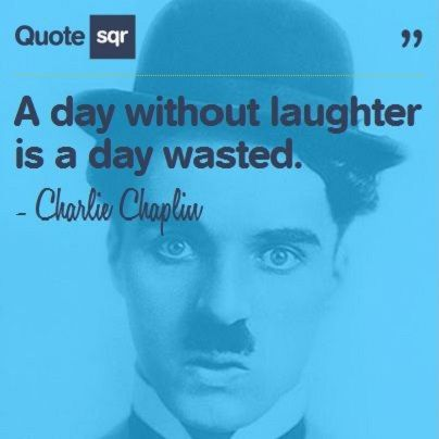 A day without laughter is a day wasted. - Charlie Chaplin #quotesqr