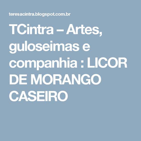 TCintra – Artes, guloseimas e companhia : LICOR DE MORANGO CASEIRO