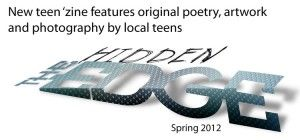 The Hidden Edge teen 'zine is a new publication produced by teens for teens, with help from library staff.: