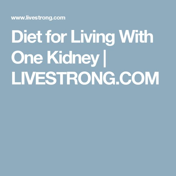 Diet for Living With One Kidney | LIVESTRONG.COM