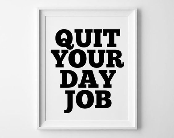 Hey, I found this really awesome Etsy listing at https://www.etsy.com/listing/184623507/quit-your-dayjob-inspirational-poster