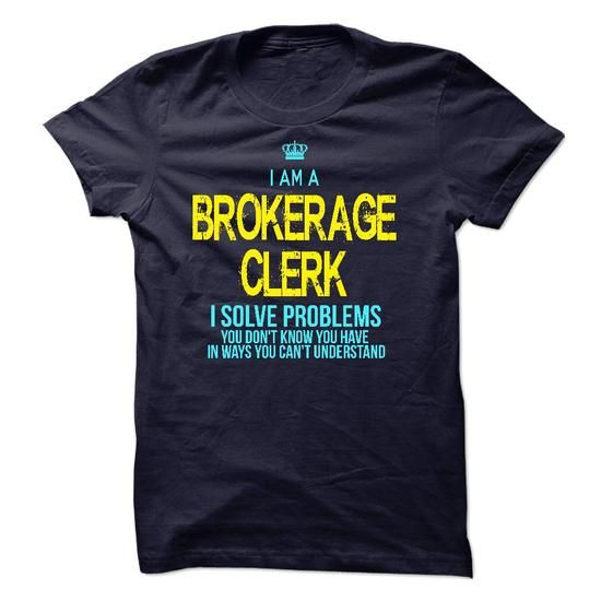 I am a Brokerage Clerk T-Shirt Hoodie Sweatshirts uea. Check price ==► http://graphictshirts.xyz/?p=96402