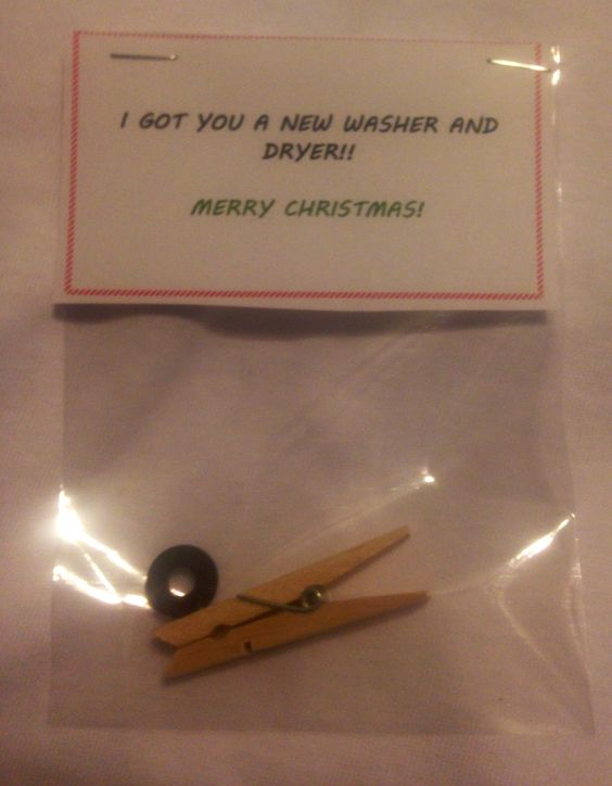 I got you a new Washer and dryer! Small clothes pin with a rubber washer makes for a funny Christmas gag gift.