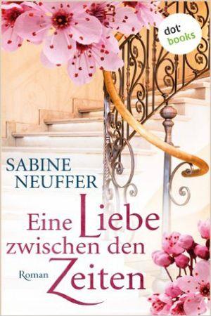 Neuffer, Sabine: Eine Liebe zwischen den Zeiten #buchtipp #buch #book #lesetipp #lesen #liebesroman #romantik #romance
