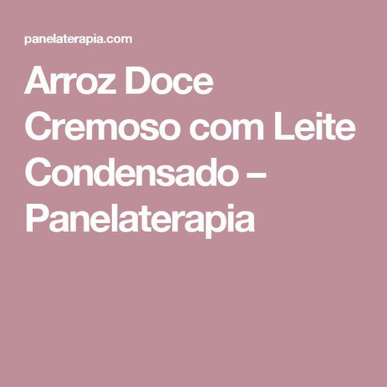 Arroz Doce Cremoso com Leite Condensado – Panelaterapia