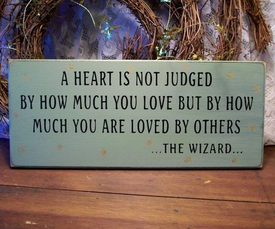 A Heart is not judged by how much you Love...