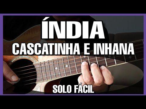 Solos Faceis De Violao India Cascatinha E Inhana Aula Musica