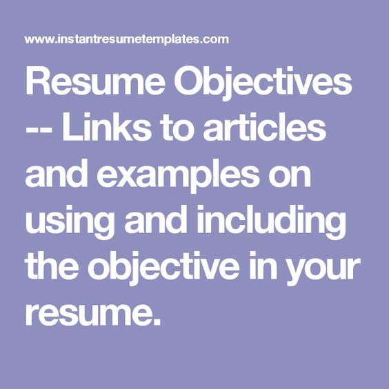 Resume Objectives -- Links to articles and examples on using and - resume objectives