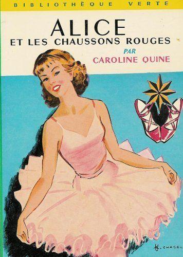 Alice et les chaussons rouges : Collection : Bibliothèque verte cartonnée & illustrée de Caroline Quine: