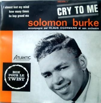 CRY TO ME, by Solomon Burke.
