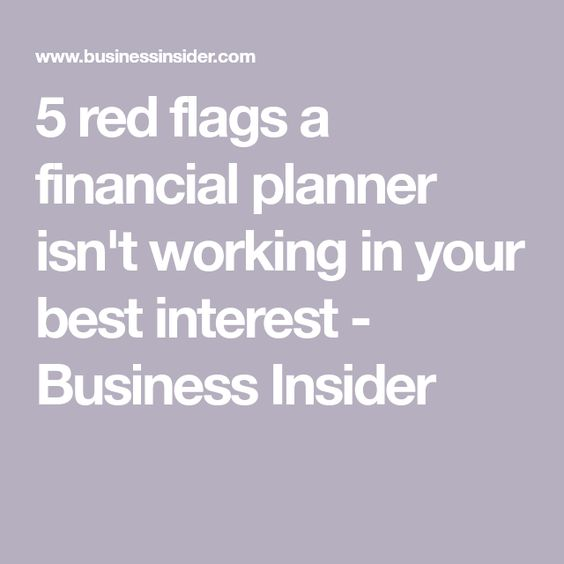 The 5 Biggest Red Flags A Financial Planner Isn T Working In Your