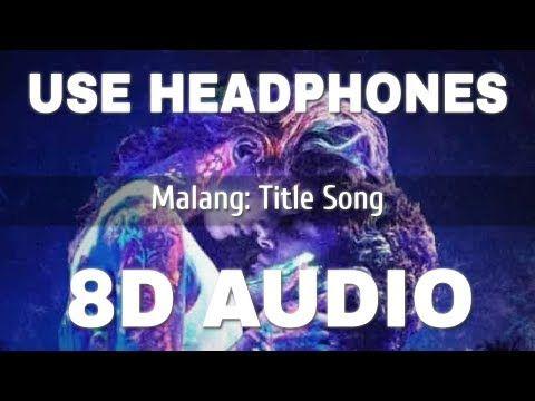 Malang Title Song 8d Audio Malang In 2020 Songs New Hindi Songs Malang