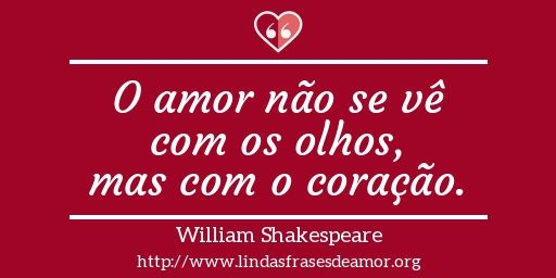 O amor não se vê com os olhos, mas com o coração. http://www.lindasfrasesdeamor.org/frases/amor/coracao