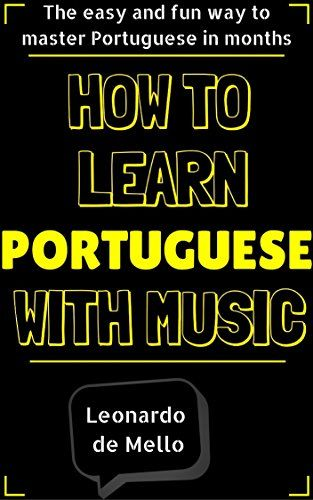 Portuguese: How To Learn Portuguese With Music - The Easy…