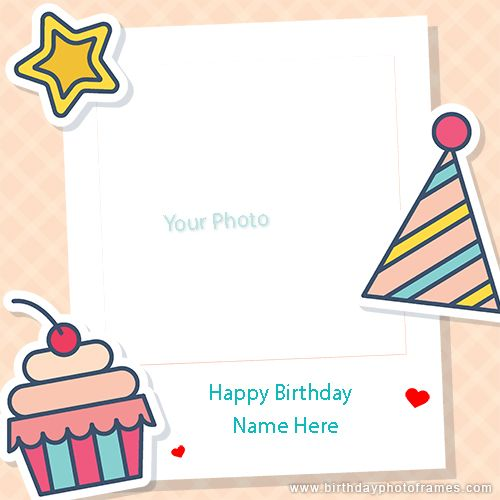 Happy Birthday Cards With Name And Photo Birthday Card With Photo Birthday Card With Name Happy Birthday Frame