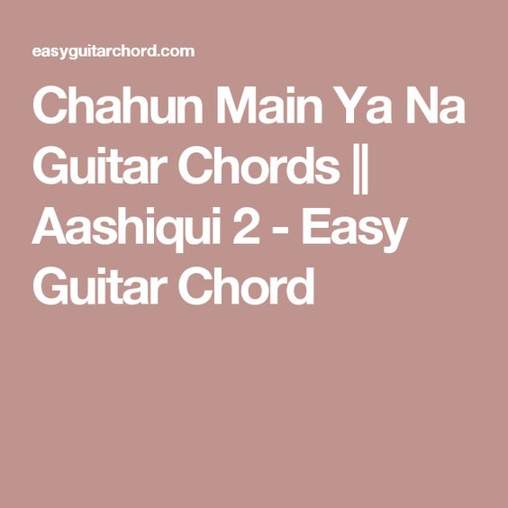 Chahun Main Ya Na Guitar Chords || Aashiqui 2 - Easy Guitar Chord ...