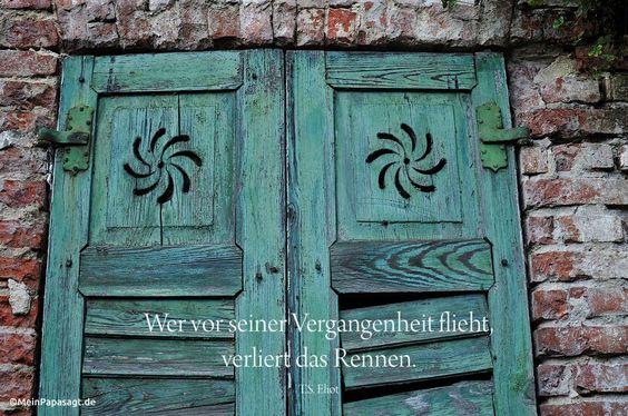 Mein Papa sagt... Wer vor seiner Vergangenheit flieht, verliert das Rennen. T.S. Eliot #zitate #deutsch #quotes      Weisheiten & Zitate TÄGLICH NEU auf www.MeinPapasagt.de