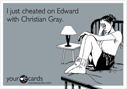 I just cheated on Edward with Christian Grey.