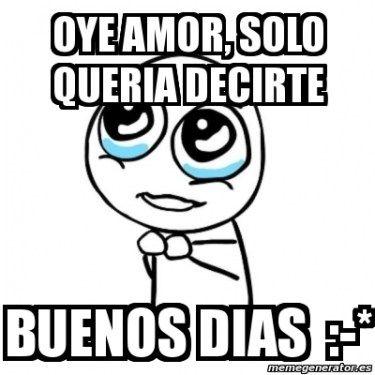 Memes Buenos Dias Amor 3 Memes Te Amo Frases Divertidas Frases De Amor Complicado