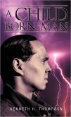 A Child Born Man: Spiritual Balance, Child Born, Full Spiritual, Born Man, Man Kenneth, Thompson Childhood, Inspirational Autobiography