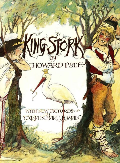 "Howard Pyle's ""King Stork""' illustrated by Trina Schart Hyman"