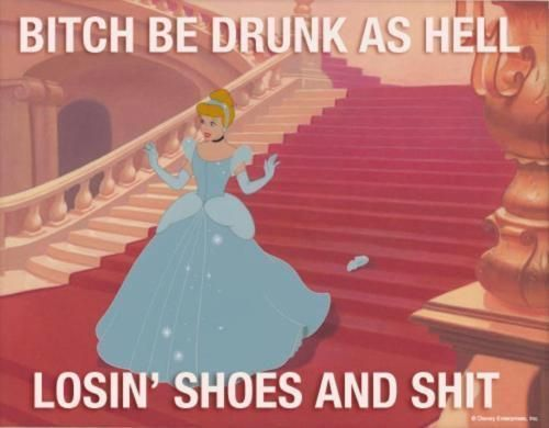 Oh Cinderella...  Not judging, I believe I've lost a shoe or (shoes) wayyy back when :) LOL!