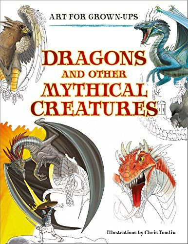 Art for Grown-Ups: Dragons and Other Mythical Creatures b...