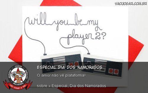 Especial Dia Dos Namorados: O amor não vê plataforma!