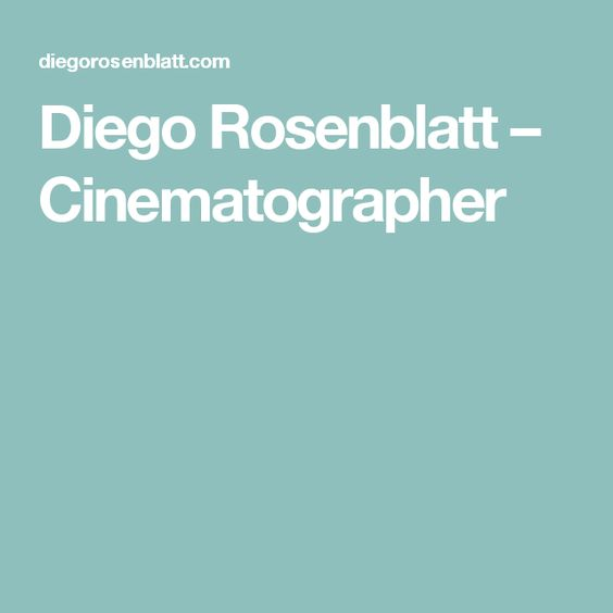 Diego Rosenblatt – Cinematographer