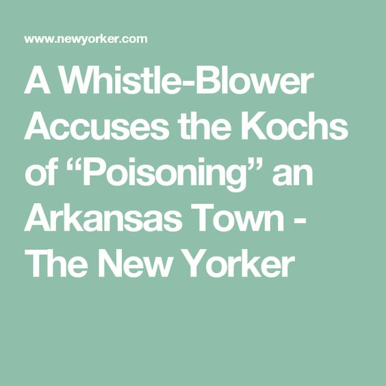 """A Whistle-Blower Accuses the Kochs of """"Poisoning"""" an Arkansas Town - The New Yorker"""