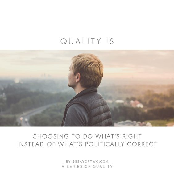 #84 Choosing to do what's right, instead of what's politically correct.