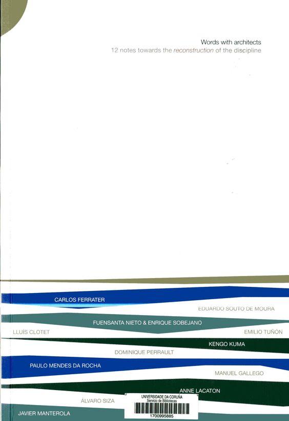 Words with architects: 12 notes towards the reconstruction of the discipline/ Carlos Ferrater, Alberto Peñín & Cecilia Obiol, eds. Signatura: 74 WOR  Na biblioteca: http://kmelot.biblioteca.udc.es/record=b1530773~S1*spi