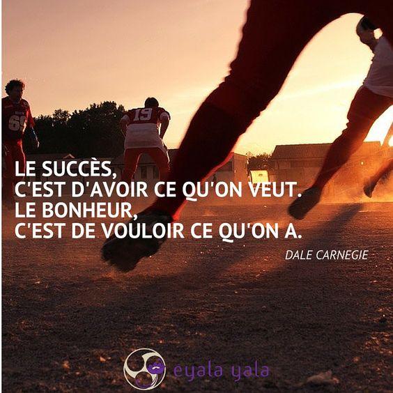 Le succès c'est d'avoir ce qu'on veut. Le bonheur, c'est de vouloir ce qu'on a - Dale Carnegie